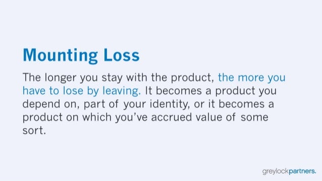 Mounting Loss  The longer you stay with the product,  the more you have to lose by leaving.  It becomes a product you depe...