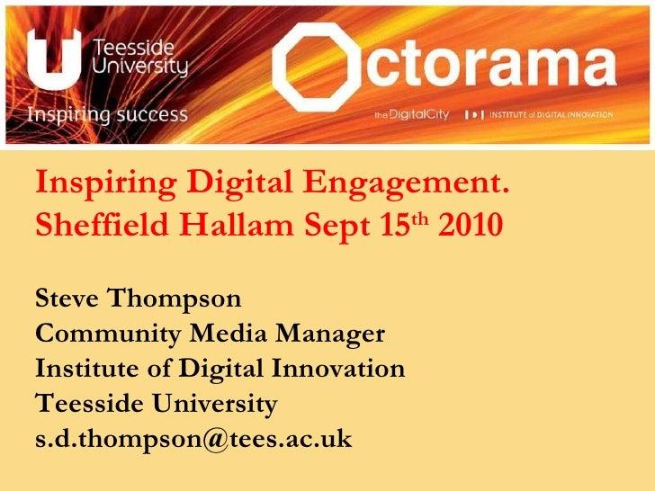Inspiring Digital Engagement. Sheffield Hallam Sept 15 th  2010 Steve Thompson Community Media Manager Institute of Digita...