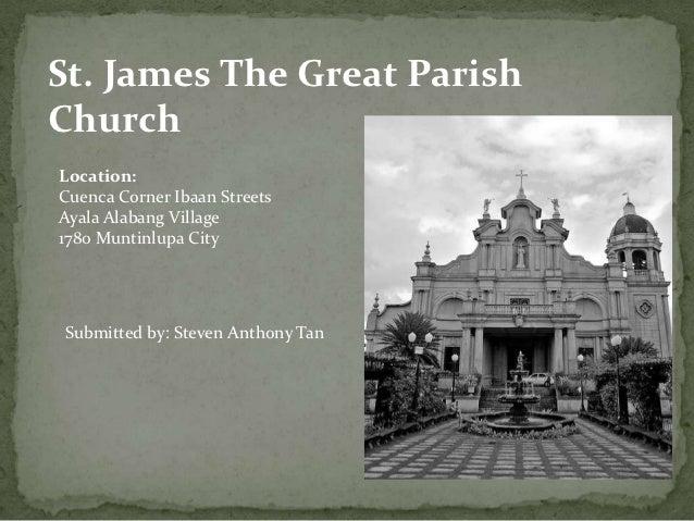St. James The Great ParishChurchLocation:Cuenca Corner Ibaan StreetsAyala Alabang Village1780 Muntinlupa CitySubmitted by:...