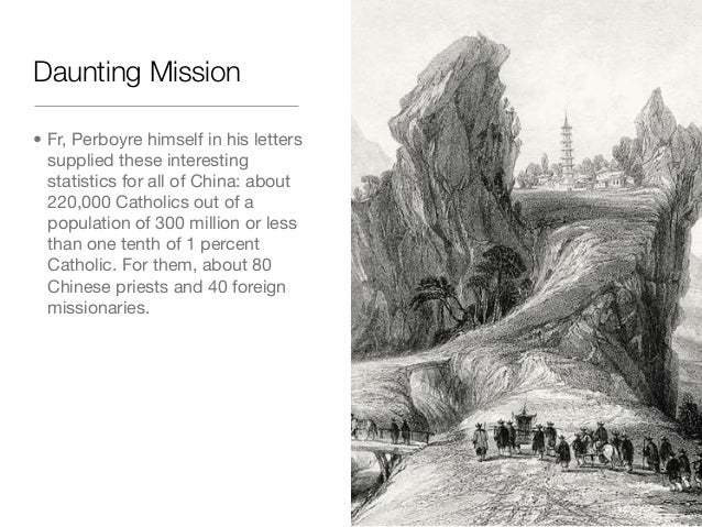 Daunting Mission• Fr, Perboyre himself in his letterssupplied these interestingstatistics for all of China: about220,000 C...