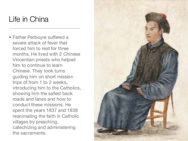 Life in China• Father Perboyre suffered asevere attack of fever thatforced him to rest for threemonths. He lived with 2 Ch...