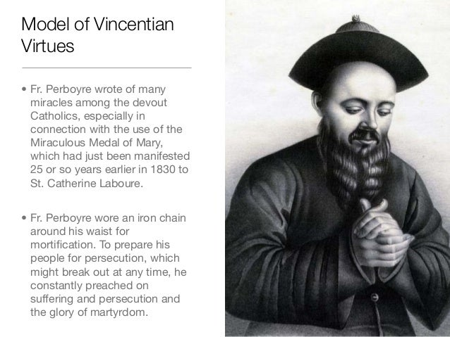 Model of VincentianVirtues• Fr. Perboyre wrote of manymiracles among the devoutCatholics, especially inconnection with the...