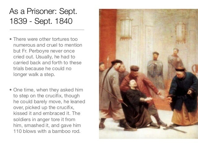 As a Prisoner: Sept.1839 - Sept. 1840• There were other tortures toonumerous and cruel to mentionbut Fr. Perboyre never on...