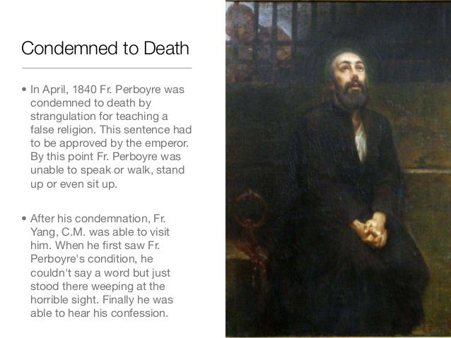 Condemned to Death• In April, 1840 Fr. Perboyre wascondemned to death bystrangulation for teaching afalse religion. This s...