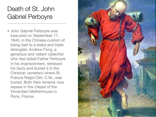 Death of St. JohnGabriel Perboyre• John Gabriel Perboyre wasexecuted on September 11,1840, in the Chinese custom ofbeing t...