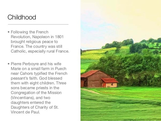 Childhood• Following the FrenchRevolution, Napoleon in 1801brought religious peace toFrance. The country was stillCatholic...