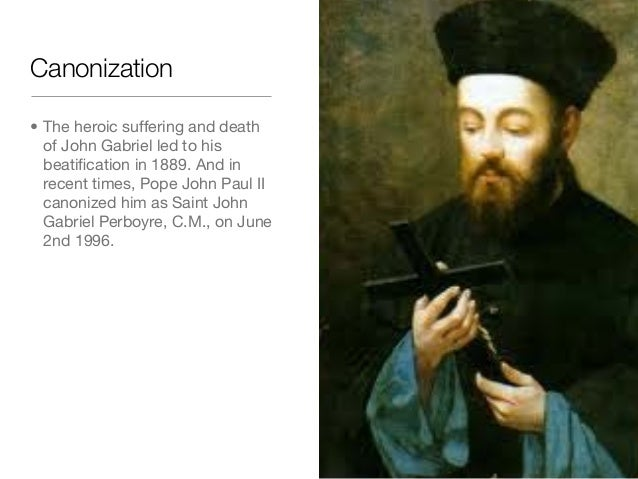 Canonization• The heroic suffering and deathof John Gabriel led to hisbeatification in 1889. And inrecent times, Pope John ...