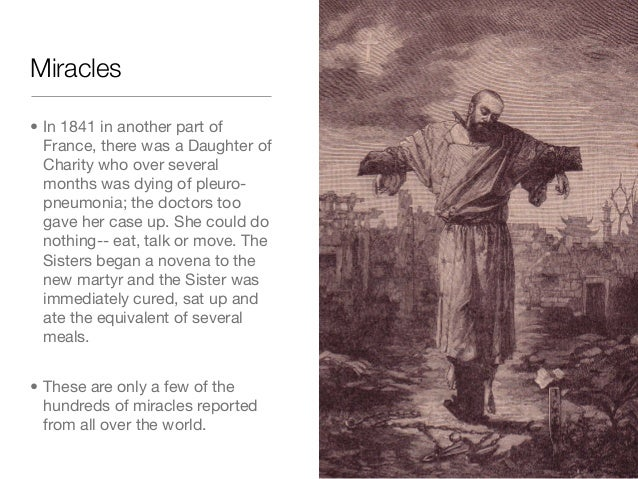 Miracles• In 1841 in another part ofFrance, there was a Daughter ofCharity who over severalmonths was dying of pleuro-pneu...