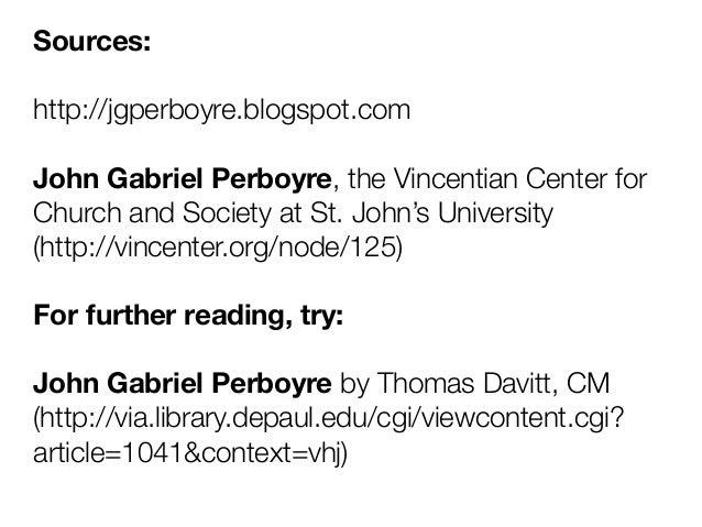 Sources:http://jgperboyre.blogspot.comJohn Gabriel Perboyre, the Vincentian Center forChurch and Society at St. John's Uni...