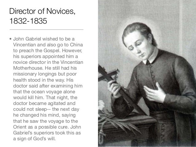Director of Novices,1832-1835• John Gabriel wished to be aVincentian and also go to Chinato preach the Gospel. However,his...
