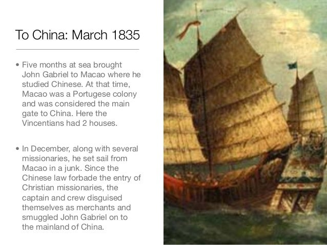 To China: March 1835• Five months at sea broughtJohn Gabriel to Macao where hestudied Chinese. At that time,Macao was a Po...