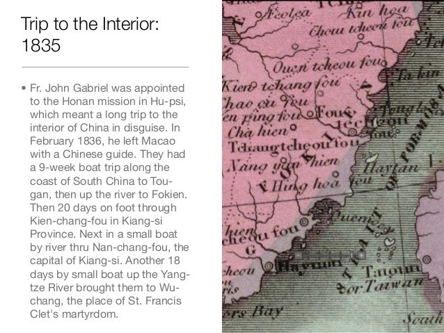 Trip to the Interior:1835• Fr. John Gabriel was appointedto the Honan mission in Hu-psi,which meant a long trip to theinte...