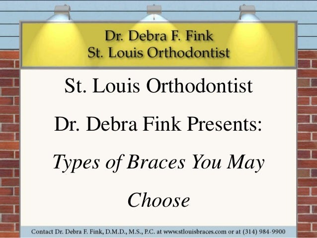 St. Louis Orthodontist Dr. Debra Fink Presents: Types of Braces You May  Choose