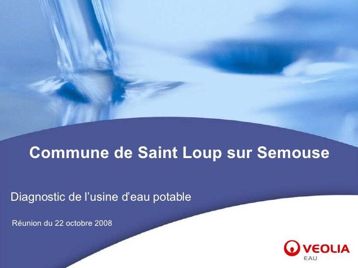 Commune de Saint Loup sur Semouse Réunion du 22 octobre 2008 Diagnostic de l'usine d'eau potable