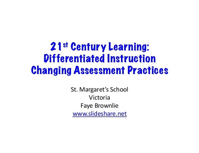 21st Century Learning:Differentiated InstructionChanging Assessment PracticesSt.	  Margaret's	  School	  Victoria	  Faye	 ...