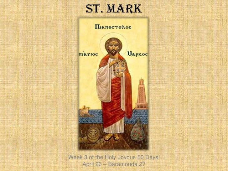 St. Mark<br />Week 3 of the Holy Joyous 50 Days!<br />April 26 – Baramouda 27<br />