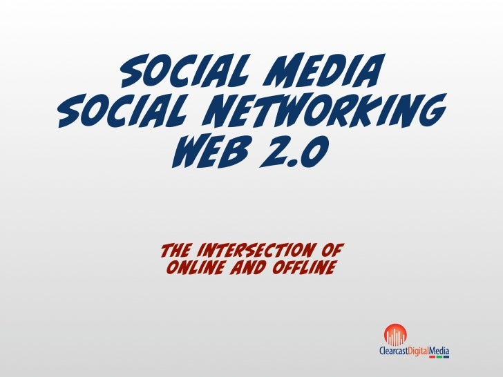 social media social networking      web 2.0      the intersection of      online and offline