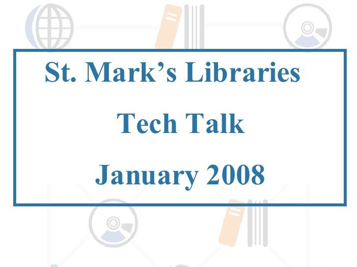 St. Mark's Libraries  Tech Talk January 2008