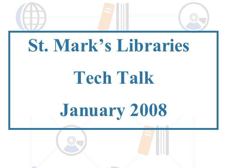 St. Mark's Libraries  Tech Talk January 2008