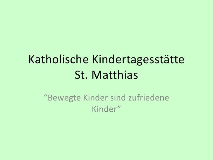 """Katholische Kindertagesstätte         St. Matthias  """"Bewegte Kinder sind zufriedene             Kinder"""""""