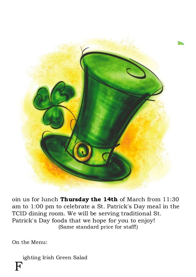 oin us for lunch Thursday the 14th of March from 11:30am to 1:00 pm to celebrate a St. Patricks Day meal in theTCID dining...