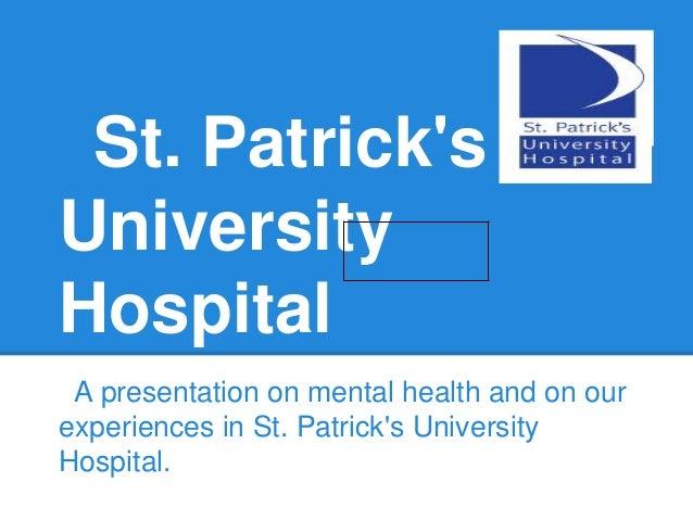 St. PatricksUniversityHospitalA presentation on mental health and on ourexperiences in St. Patricks UniversityHospital.