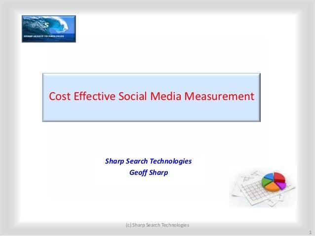 Cost Effective Social Media Measurement          Sharp Search Technologies                 Geoff Sharp               (c) S...