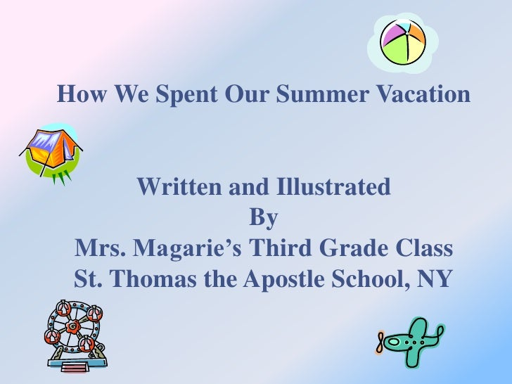 How We Spent Our Summer Vacation<br />Written and Illustrated <br />By <br />Mrs. Magarie's Third Grade Class<br />St. Tho...