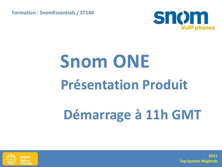Formation : SnomEssentials / ST140                    Snom ONE                    Présentation Produit                    ...