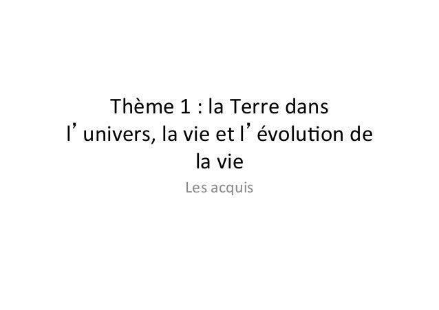 Thème  1  :  la  Terre  dans   l'univers,  la  vie  et  l'évolu6on  de   la  vie   Les  acqu...