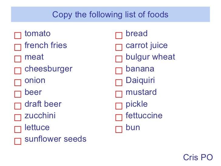 Copy the following list of foods <ul><li>tomato </li></ul><ul><li>french fries </li></ul><ul><li>meat </li></ul><ul><li>ch...