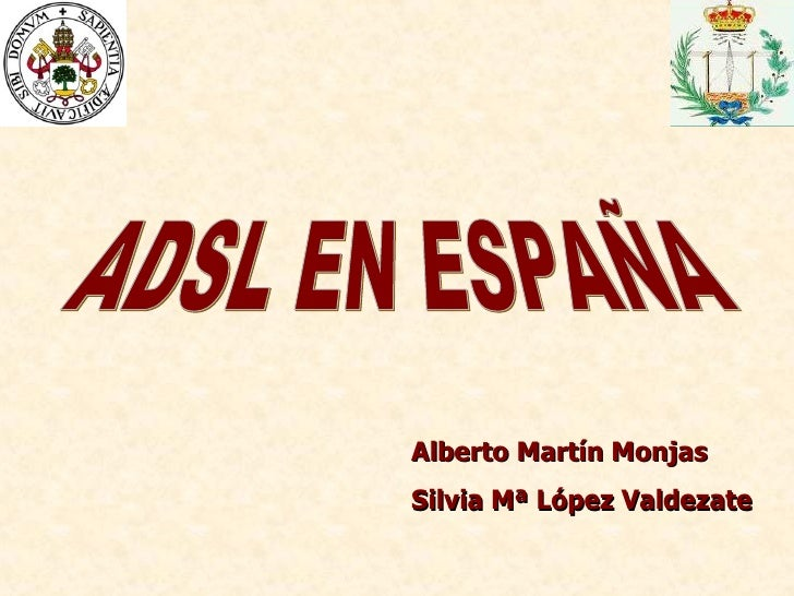 ADSL EN ESPAÑA Alberto Martín Monjas Silvia Mª López Valdezate