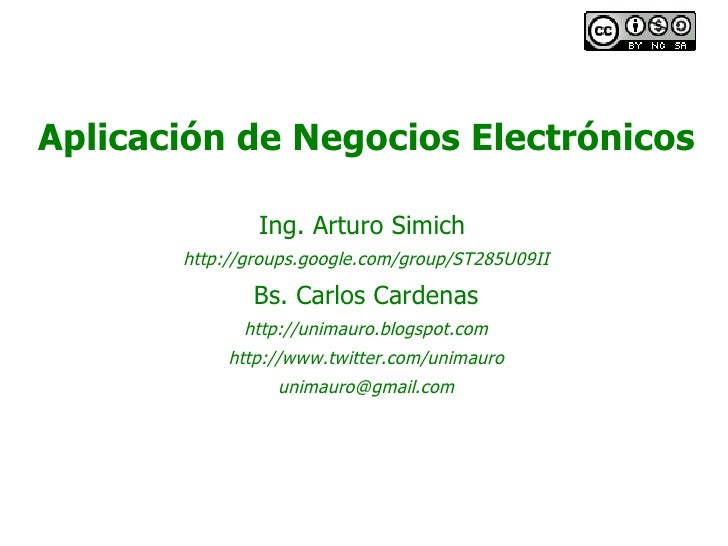 Aplicación de Negocios Electrónicos Ing. Arturo Simich  http://groups.google.com/group/ST285U09II Bs. Carlos Cardenas http...