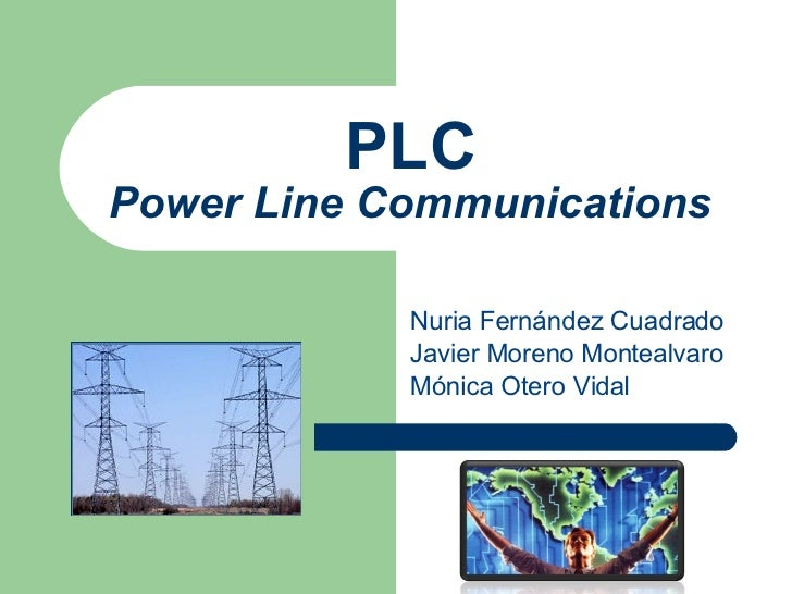 Nuria Fernández Cuadrado Javier Moreno Montealvaro Mónica Otero Vidal PLC Power Line Communications