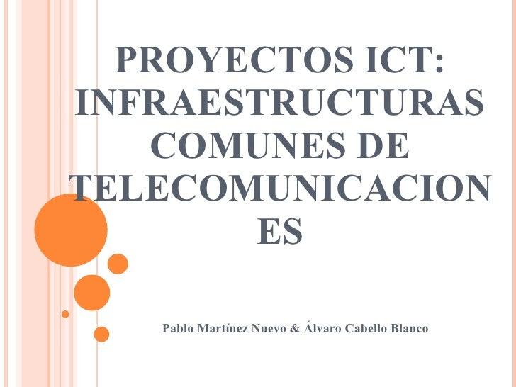 PROYECTOS ICT: INFRAESTRUCTURAS COMUNES DE TELECOMUNICACIONES Pablo Martínez Nuevo & Álvaro Cabello Blanco
