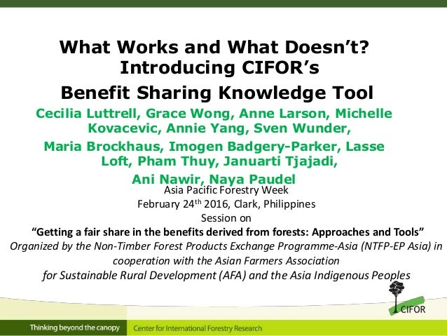 What Works and What Doesn't? Introducing CIFOR's Benefit Sharing Knowledge Tool Cecilia Luttrell, Grace Wong, Anne Larson,...