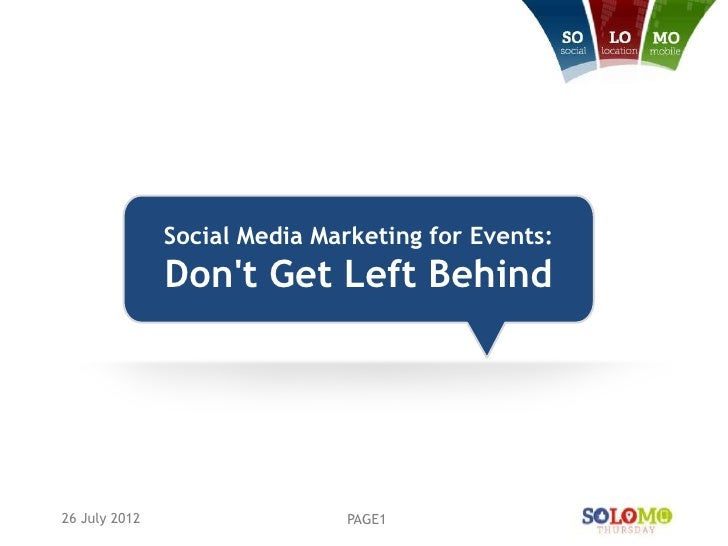 Social Media Marketing for Events:               Dont Get Left Behind26 July 2012                   PAGE1