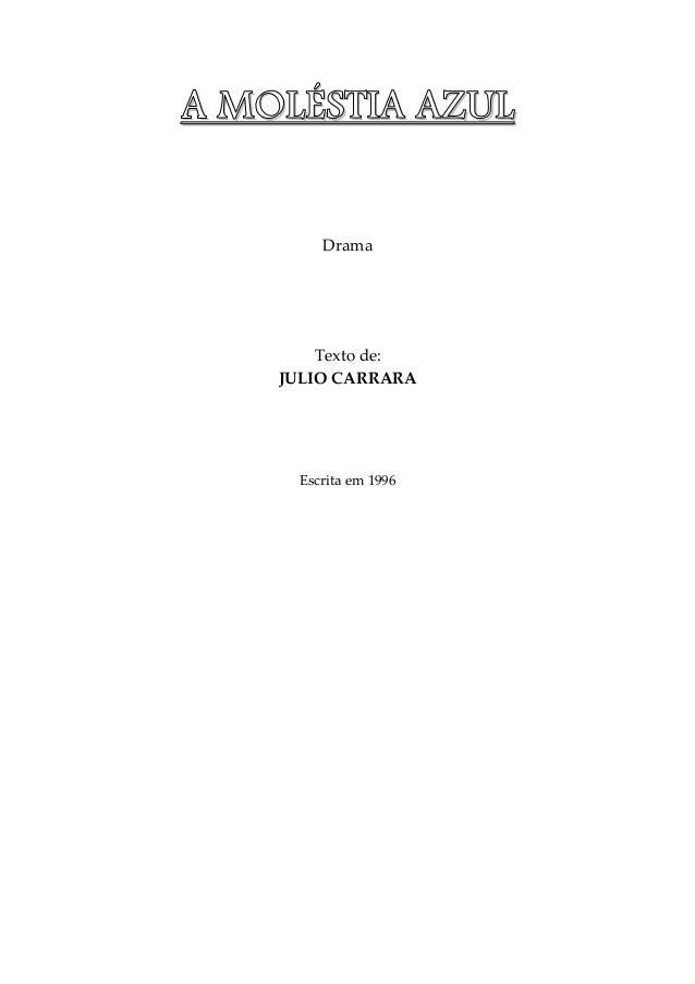 AAAA MMMMOOOOLLLLÉÉÉÉSSSSTTTTIIIIAAAA AAAAZZZZUUUULLLL Drama Texto de: JULIO CARRARA Escrita em 1996