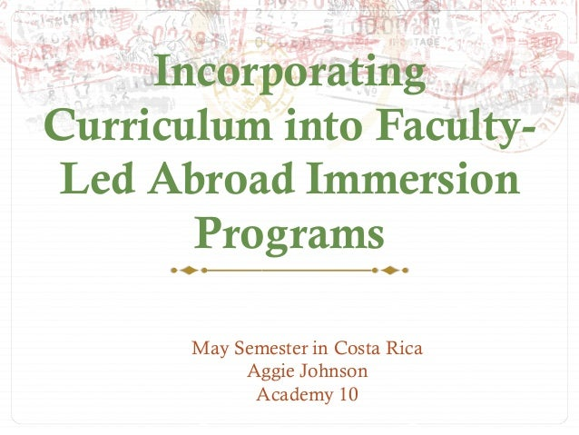 Incorporating Curriculum into FacultyLed Abroad Immersion Programs May Semester in Costa Rica Aggie Johnson Academy 10