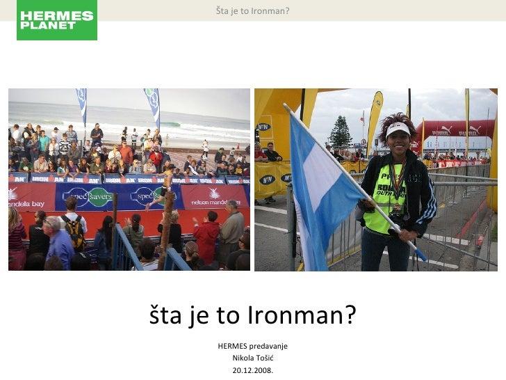 Šta je to Ironman? šta je to Ironman? HERMES predavanje Nikola Tošić 20.12.2008.