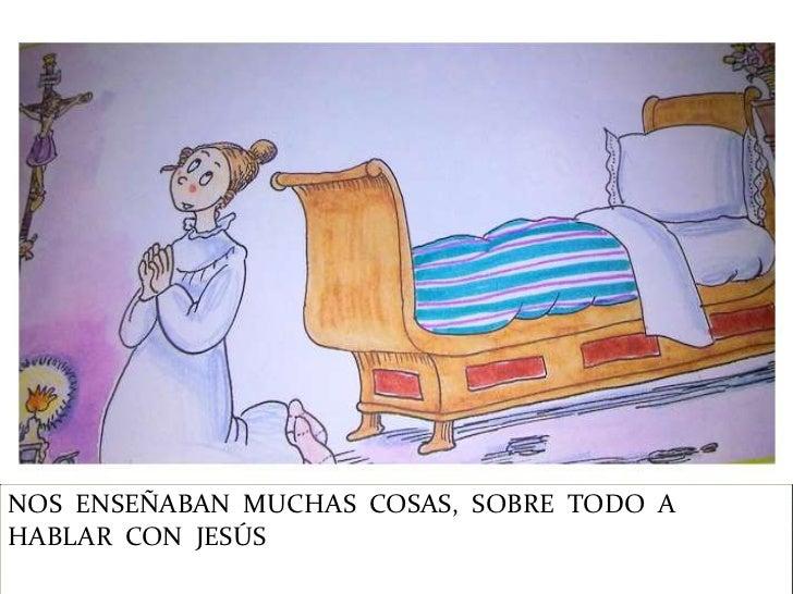 NOS ENSEÑABAN MUCHAS COSAS, SOBRE TODO AHABLAR CON JESÚS