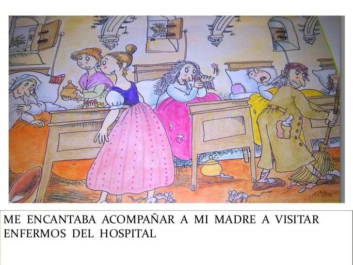 ME ENCANTABA ACOMPAÑAR A MI MADRE A VISITARENFERMOS DEL HOSPITAL
