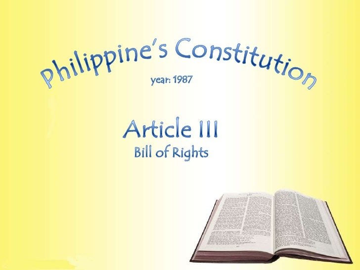 Philippine's Constitution<br />year: 1987<br />Article III<br />Bill of Rights<br />