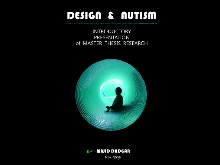 DESIGN & AUTISM        INTRODUCTORY         PRESENTATION  of MASTER THESIS RESEARCH         BY MAJID DADGAR            Nov...
