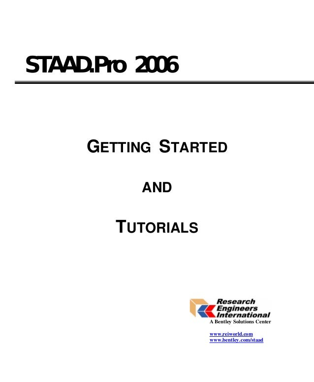 STAAD.Pro 2006     GETTING STARTED          AND        TUTORIALS                    A Bentley Solutions Center            ...