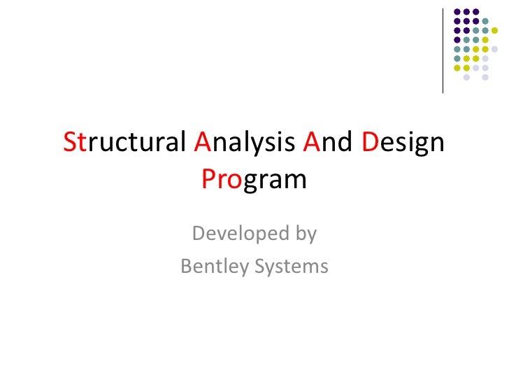 Structural Analysis And DesignProgram<br />Developed by<br />Bentley Systems<br />