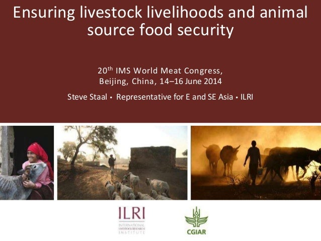 Ensuring livestock livelihoods and animal source food security 20th IMS World Meat Congress, Beijing, China, 14–16 June 20...