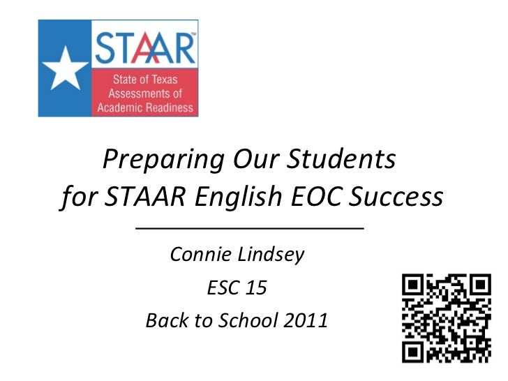 Preparing Our Students  for STAAR English EOC Success Connie Lindsey ESC 15 Back to School 2011