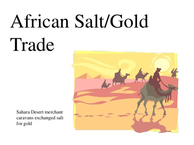 African Salt/GoldTradeSahara Desert merchantcaravans exchanged saltfor gold