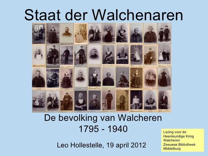 Staat der Walchenaren  De bevolking van Walcheren         1795 - 1940                 Lezing voor de                      ...